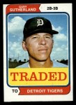 1974 Topps Traded #428 T Gary Sutherland  Front Thumbnail